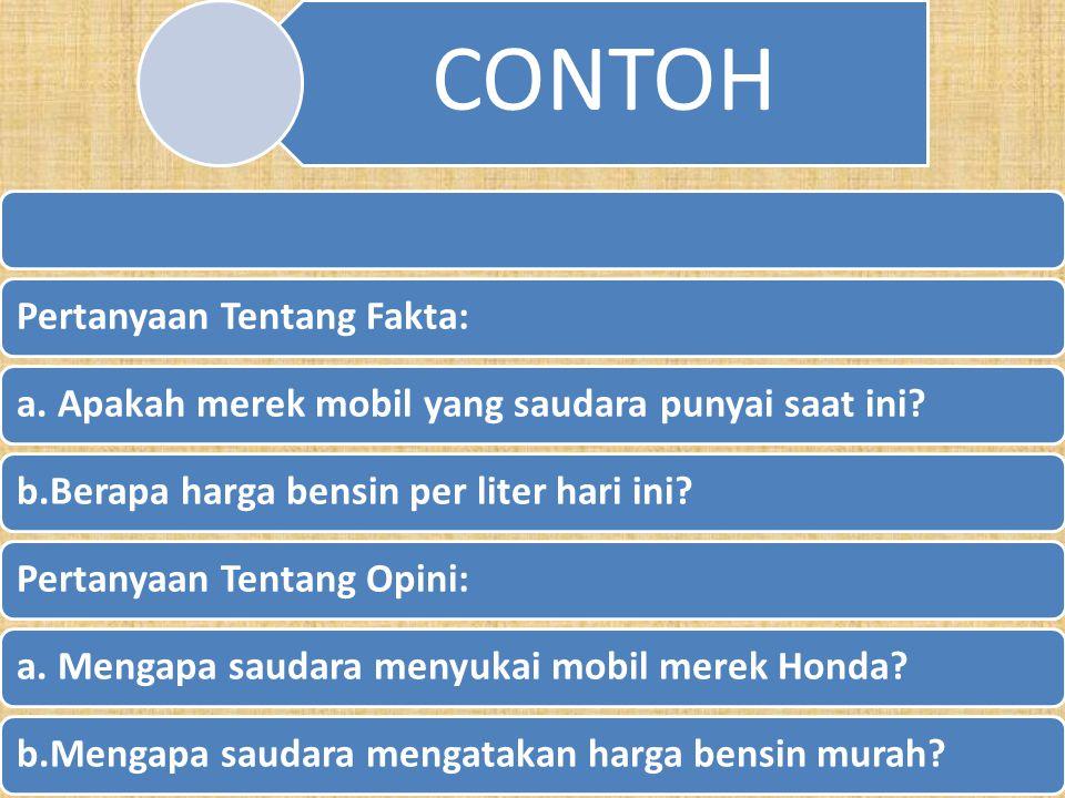 c.Pertanyaan Tentang Fakta v.s Pertanyaan Tentang Opini Pertanyaan Tentang Fakta akan menghendaki jawaban dari responden berupa fakta, Pertanyaan Tent