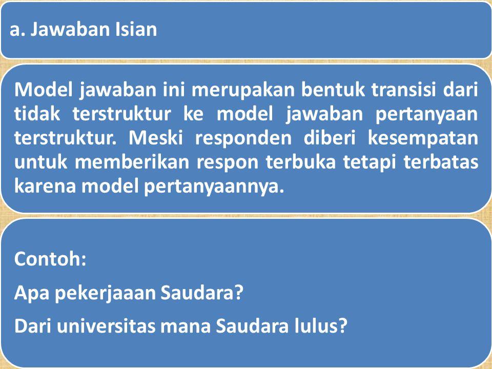 BAGAIMANA PERTANYAAN HRS DIJAWAB a. Jawaban Tidak Berstruktur Model jawaban ini tidak berstruktur biasanya juga disebut sebagai pertanyaan terbuka. Ja