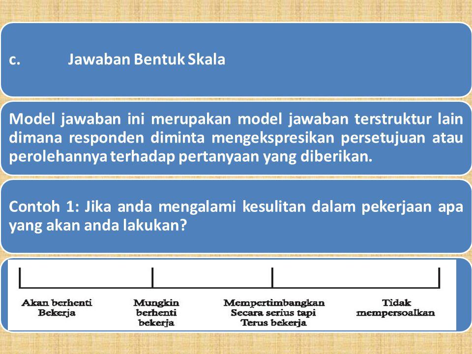 b. Jawaban Model Tabulasi Model jawaban ini mirip dengan jawaban isian tetapi lebih terstruktur karena responden harus mengisikan jawaban dalam suatu