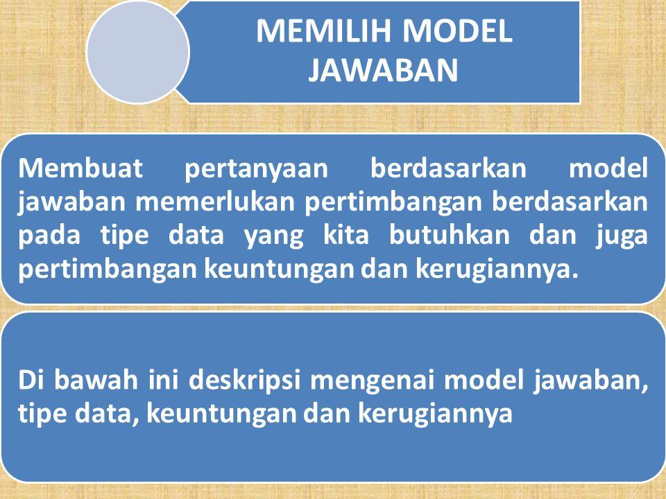 f.Jawaban Kategorikal Model jawaban ini mirip dengan jawaban checklist, tetapi bentuknya lebih sederhana dan hanya memberikan dua alternatif jawaban.
