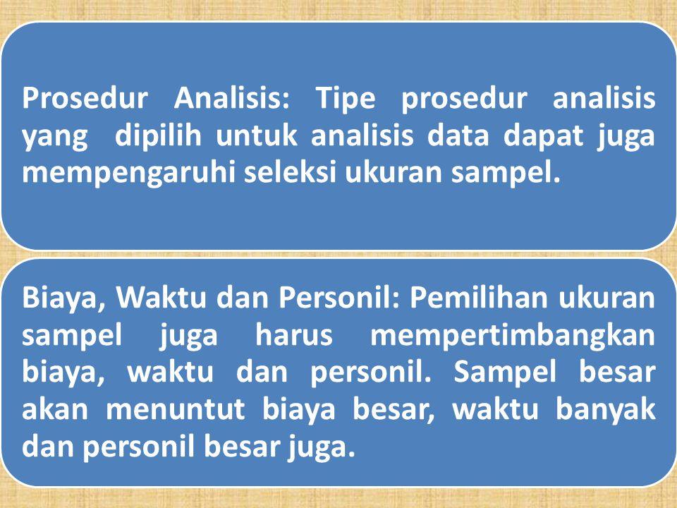 Ukuran sampel tergantung beberapa faktor yang mempengaruhi diantaranya ialah: Homogenitas unit-unit sampel: Secara umum semakin mirip unit-unit sampel