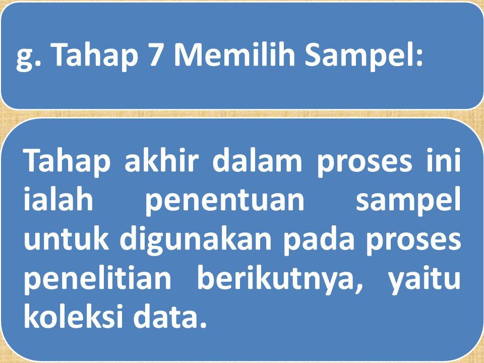 f. Tahap 6: Memilih Rancangan Sampling Rancangan sampling menentukan prosedur operasional dan metode untuk mendapatkan sampel yang diinginkan. Jika di