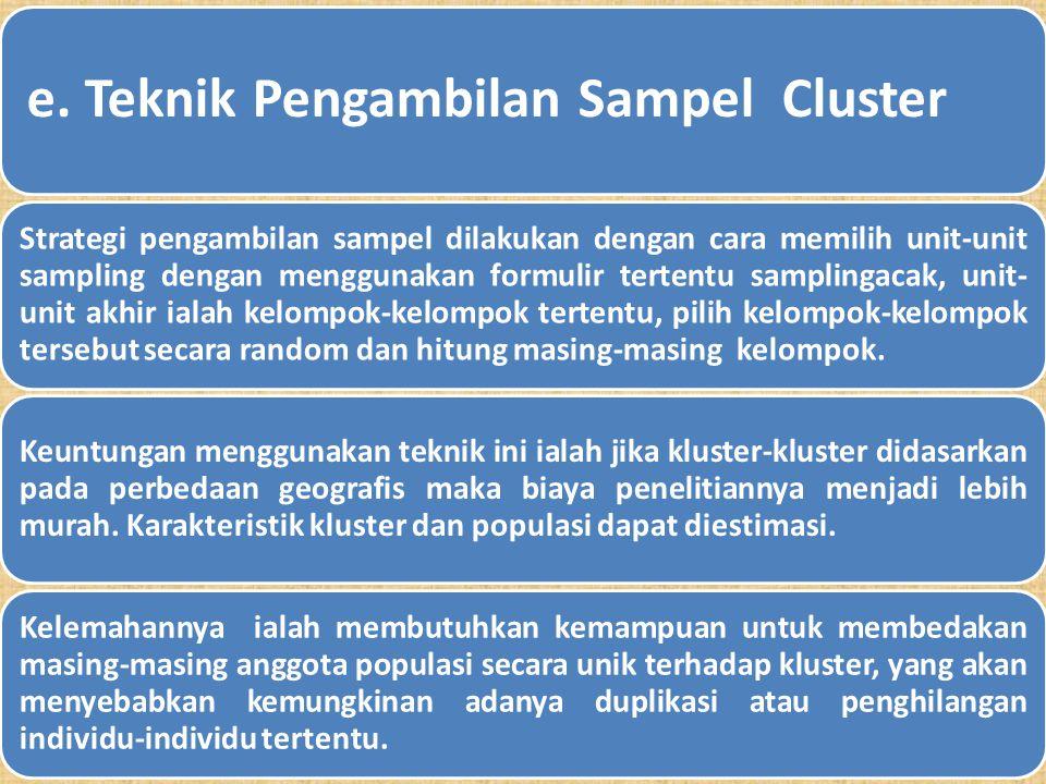 2. Disporposional Strategi pengambilan sampel sama dengan proporsional. Perbedaanya ialah terletak pada ukuran sampel yang tidak proporsional terhadap