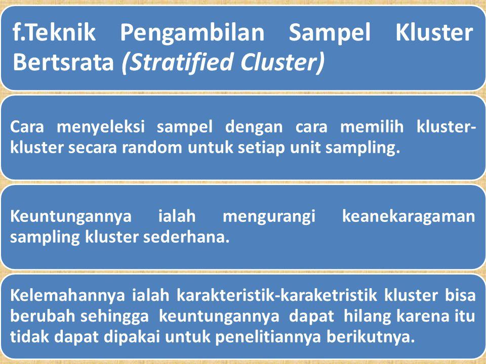 e. Teknik Pengambilan Sampel Cluster Strategi pengambilan sampel dilakukan dengan cara memilih unit-unit sampling dengan menggunakan formulir tertentu