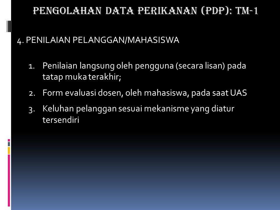 4. PENILAIAN PELANGGAN/MAHASISWA 1.Penilaian langsung oleh pengguna (secara lisan) pada tatap muka terakhir; 2.Form evaluasi dosen, oleh mahasiswa, pa