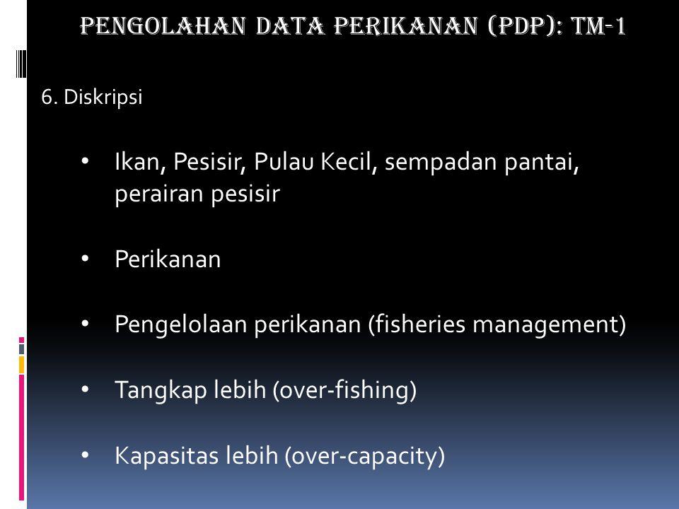 6. Diskripsi Ikan, Pesisir, Pulau Kecil, sempadan pantai, perairan pesisir Perikanan Pengelolaan perikanan (fisheries management) Tangkap lebih (over-