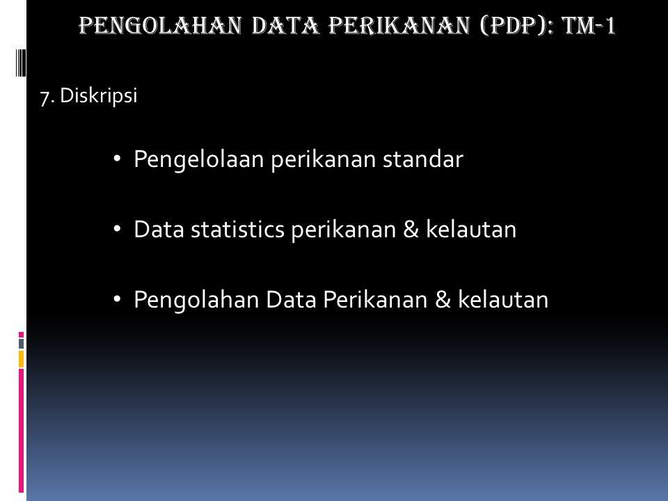 7. Diskripsi Pengelolaan perikanan standar Data statistics perikanan & kelautan Pengolahan Data Perikanan & kelautan PENGOLAHAN DATA PERIKANAN (PDP):