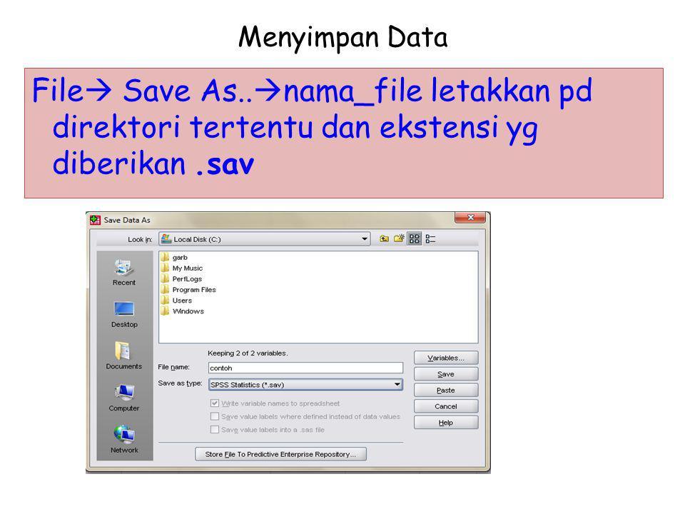 Menyimpan Data File  Save As..  nama_file letakkan pd direktori tertentu dan ekstensi yg diberikan.sav