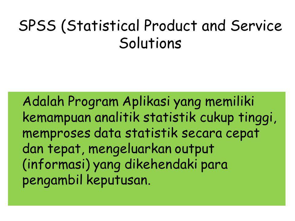 SPSS (Statistical Product and Service Solutions Adalah Program Aplikasi yang memiliki kemampuan analitik statistik cukup tinggi, memproses data statis
