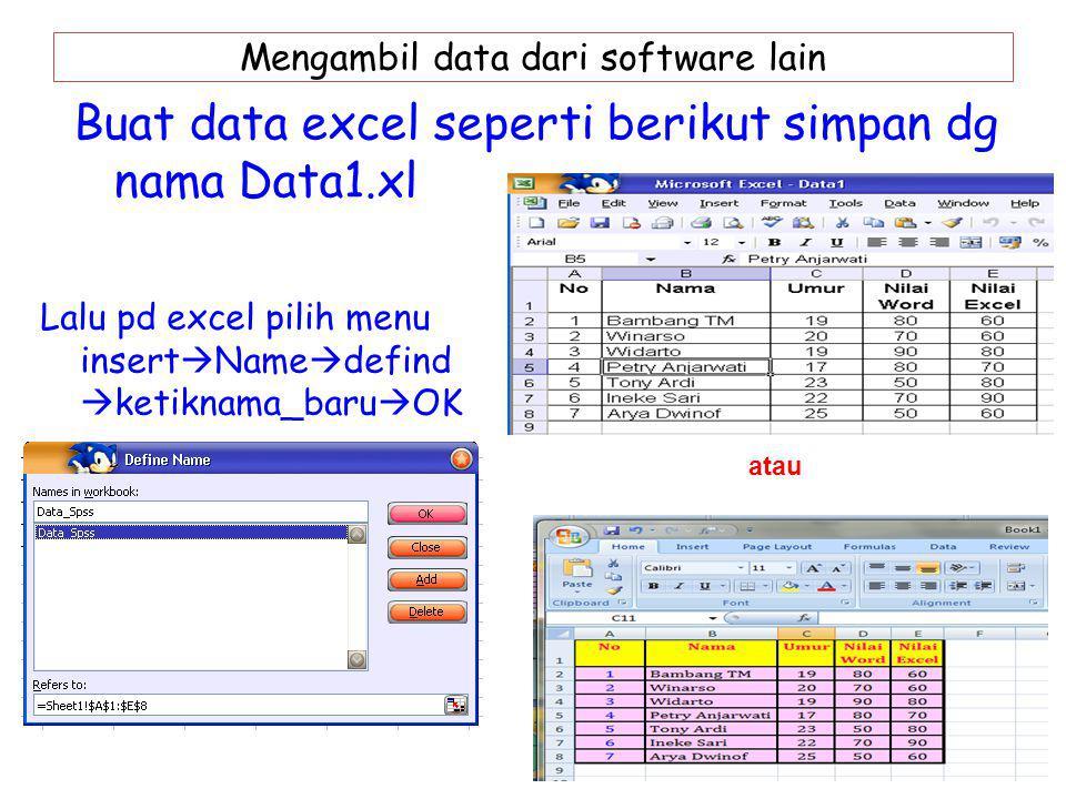 Mengambil data dari software lain Buat data excel seperti berikut simpan dg nama Data1.xl Lalu pd excel pilih menu insert  Name  defind  ketiknama_