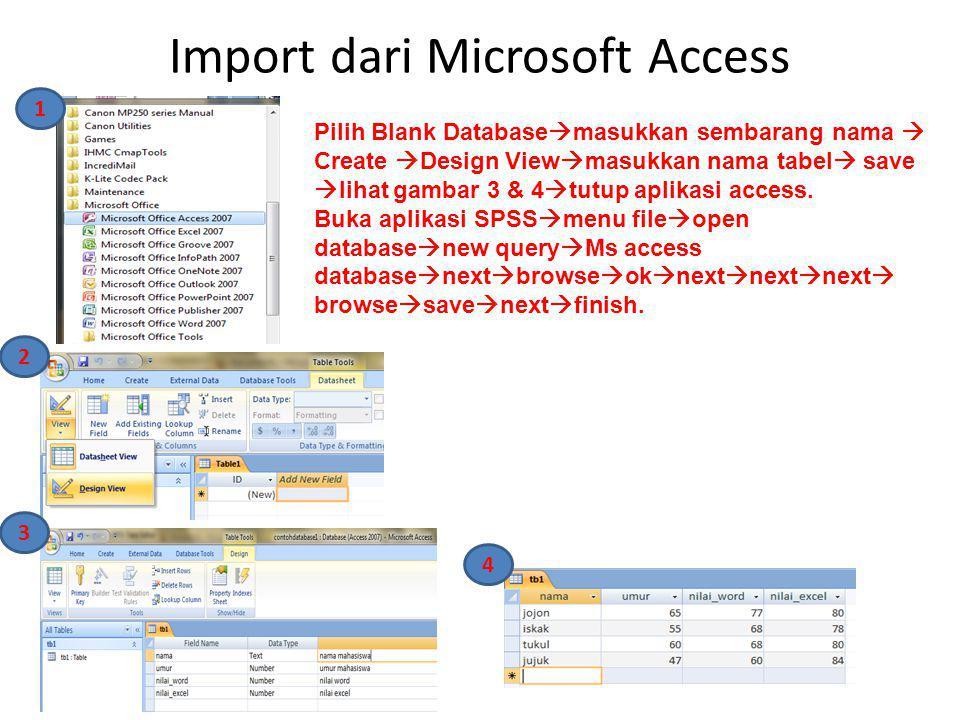 Import dari Microsoft Access Pilih Blank Database  masukkan sembarang nama  Create  Design View  masukkan nama tabel  save  lihat gambar 3 & 4 