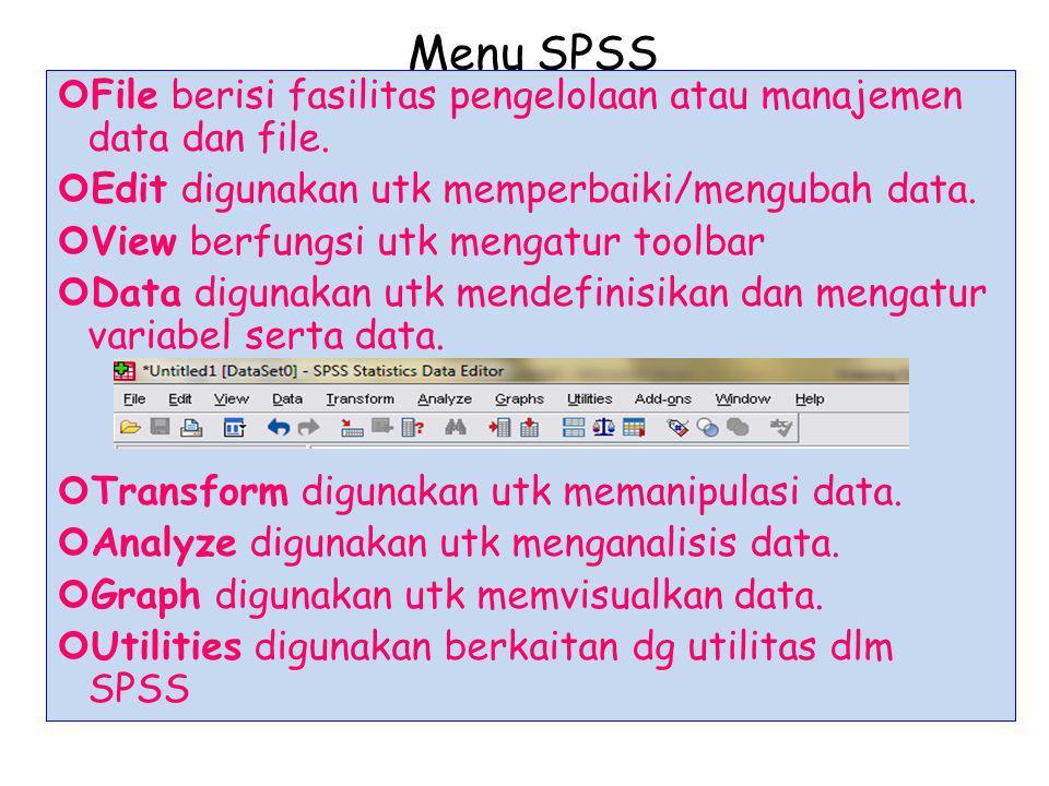Menu SPSS File berisi fasilitas pengelolaan atau manajemen data dan file. Edit digunakan utk memperbaiki/mengubah data. View berfungsi utk mengatur to
