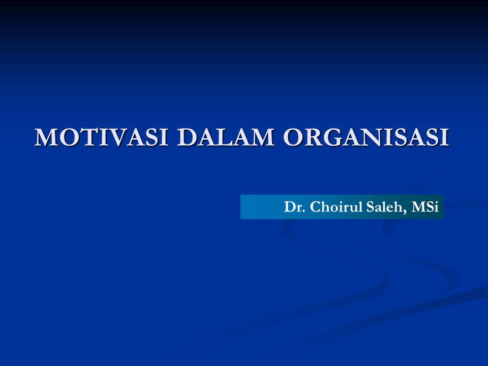 MOTIVASI DALAM ORGANISASI Dr. Choirul Saleh, MSi