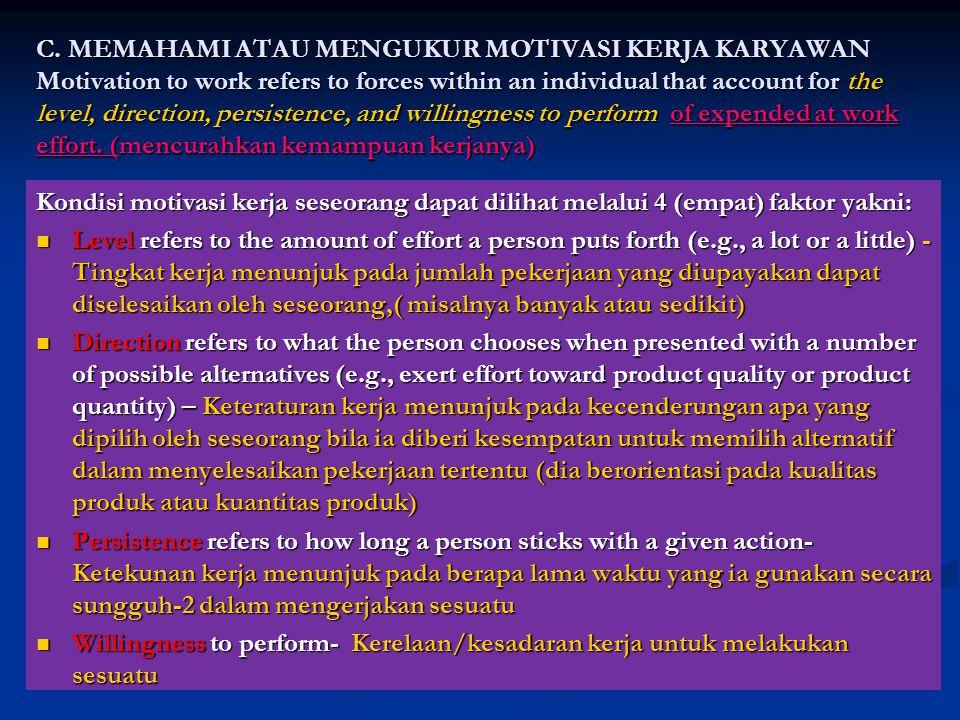 C. MEMAHAMI ATAU MENGUKUR MOTIVASI KERJA KARYAWAN Motivation to work refers to forces within an individual that account for the level, direction, pers