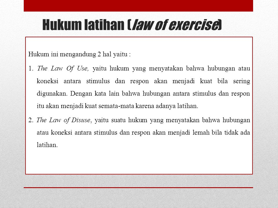 Hukum latihan (law of exercise) Hukum ini mengandung 2 hal yaitu : 1.
