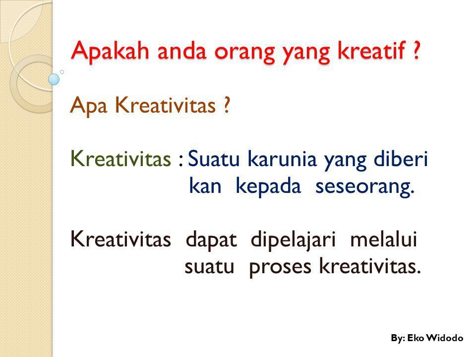 Apakah anda orang yang kreatif ? Apa Kreativitas ? Kreativitas : Suatu karunia yang diberi kan kepada seseorang. Kreativitas dapat dipelajari melalui