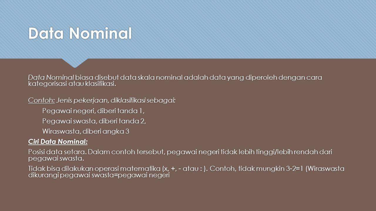Data Nominal Data Nominal biasa disebut data skala nominal adalah data yang diperoleh dengan cara kategorisasi atau klasifikasi.