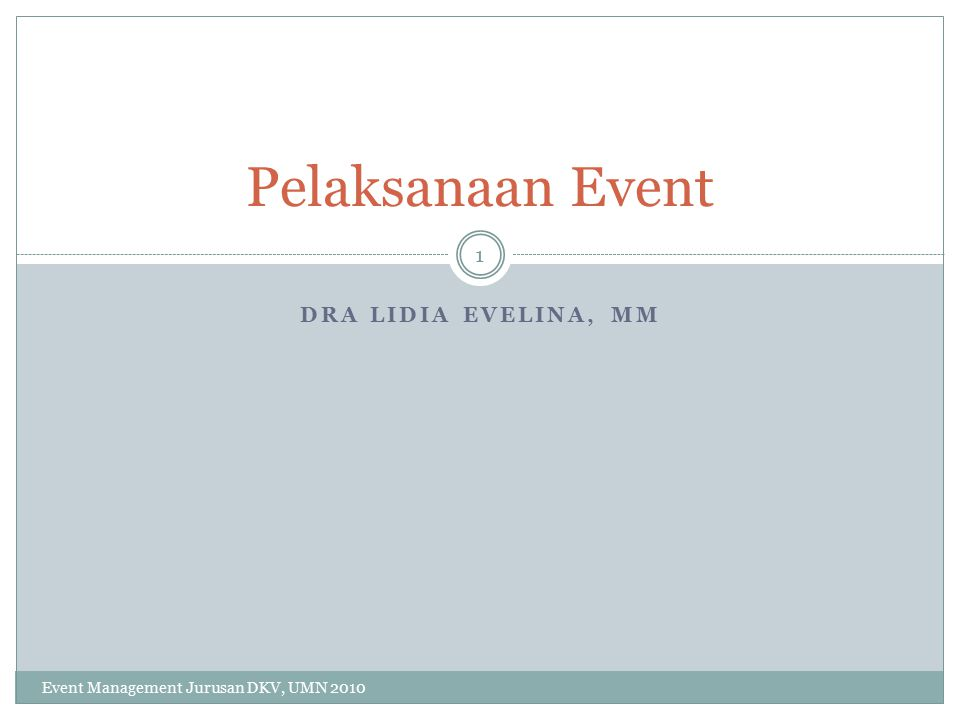 DRA LIDIA EVELINA, MM Pelaksanaan Event 1 Event Management Jurusan DKV, UMN 2010