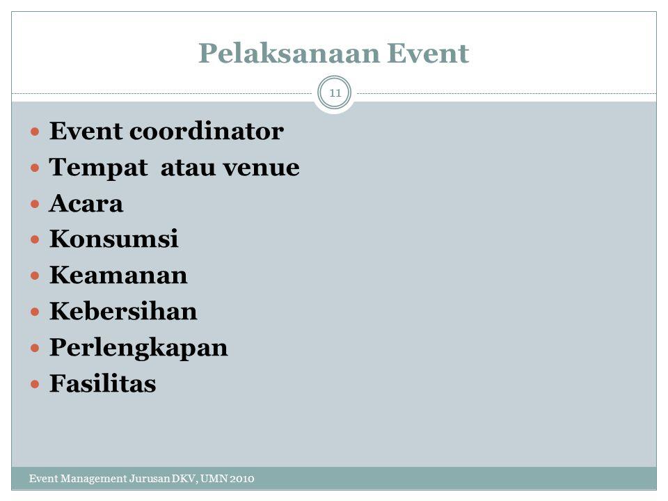 Pelaksanaan Event Event coordinator Tempat atau venue Acara Konsumsi Keamanan Kebersihan Perlengkapan Fasilitas 11 Event Management Jurusan DKV, UMN 2010