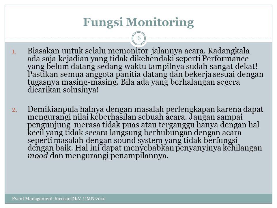 Fungsi Monitoring 1.Biasakan untuk selalu memonitor jalannya acara.