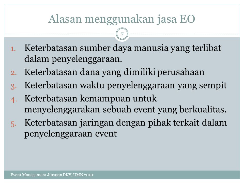 Alasan menggunakan jasa EO 1.Keterbatasan sumber daya manusia yang terlibat dalam penyelenggaraan.