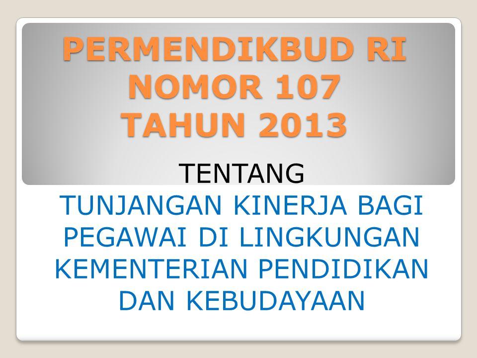 PERMENDIKBUD RI NOMOR 107 TAHUN 2013 Untuk melaksanakan ketentuan pasal 3 ayat (2) dan pasal 10 Perpres No 88 Thn 2013 tentang tunjangan kinerja bagi pegawai di lingkungan Kemdikbud
