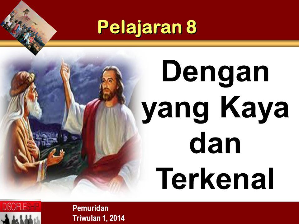 Pemuridan Triwulan 1, 2014 Pelajaran 8 Dengan yang Kaya dan Terkenal