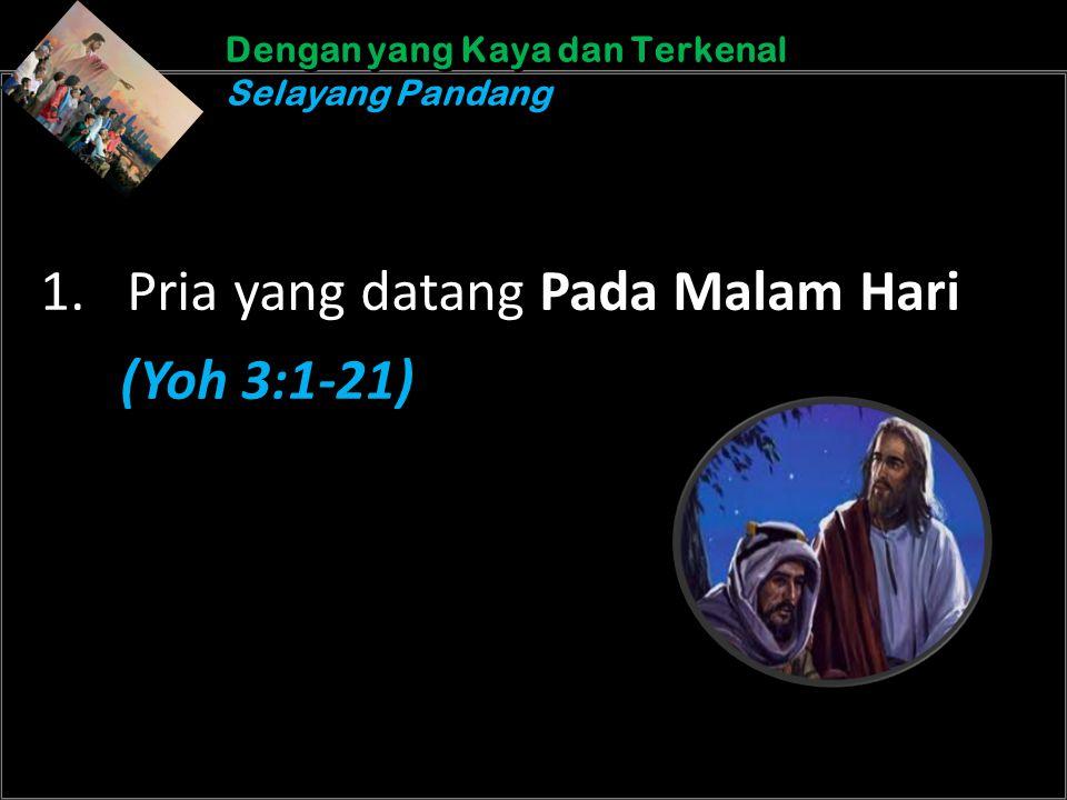 b b Understand the purposes of marriageA Dengan yang Kaya dan Terkenal Selayang Pandang Dengan yang Kaya dan Terkenal Selayang Pandang 1.Pria yang datang Pada Malam Hari (Yoh 3:1-21)
