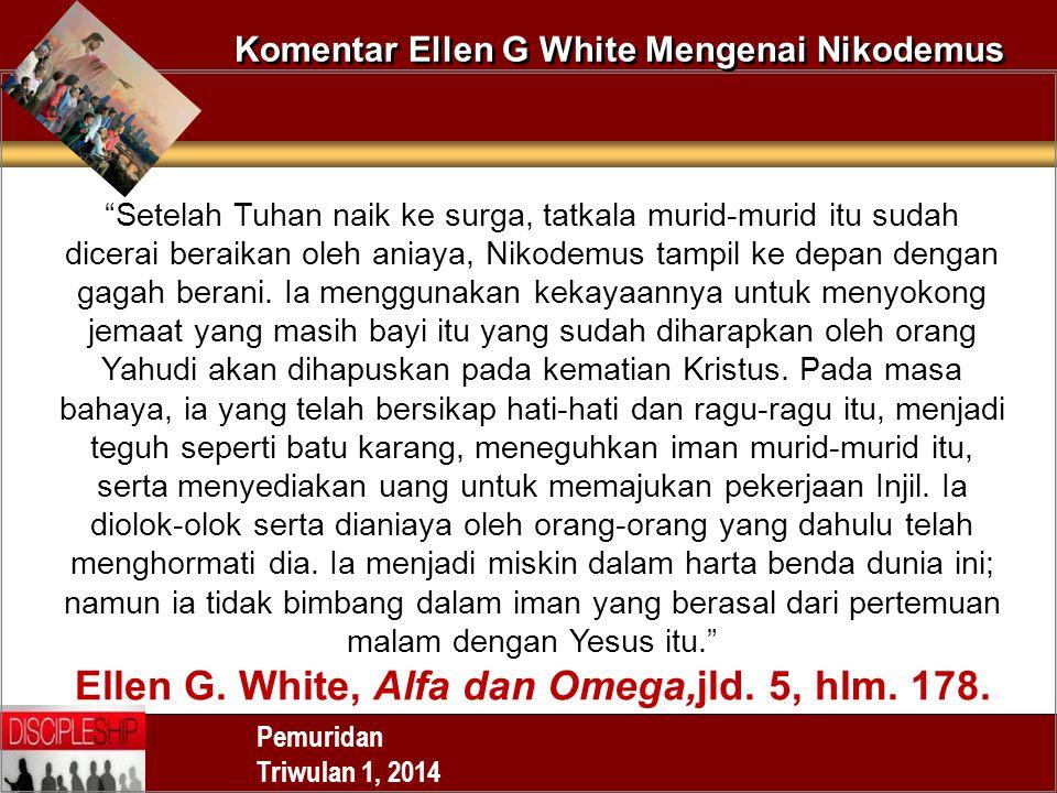 """Pemuridan Triwulan 1, 2014 Komentar Ellen G White Mengenai Nikodemus """"Setelah Tuhan naik ke surga, tatkala murid-murid itu sudah dicerai beraikan oleh"""