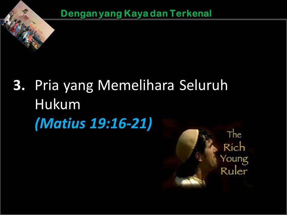 b b Understand the purposes of marriageA Dengan yang Kaya dan Terkenal 3. Pria yang Memelihara Seluruh Hukum (Matius 19:16-21)