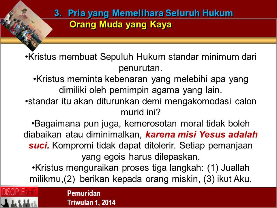 Pemuridan Triwulan 1, 2014 3.Pria yang Memelihara Seluruh Hukum Orang Muda yang Kaya 3.Pria yang Memelihara Seluruh Hukum Orang Muda yang Kaya Kristus