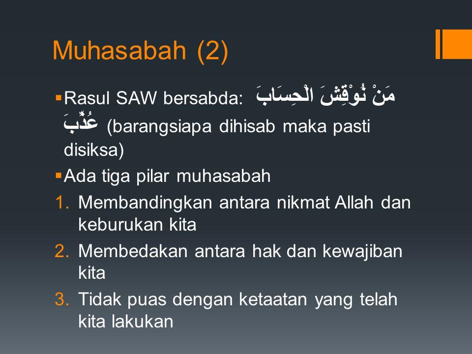 Muhasabah (2)  Rasul SAW bersabda: مَنْ نُوْقِشَ الْحِسَابَ عُذِّبَ (barangsiapa dihisab maka pasti disiksa)  Ada tiga pilar muhasabah 1.Membandingk