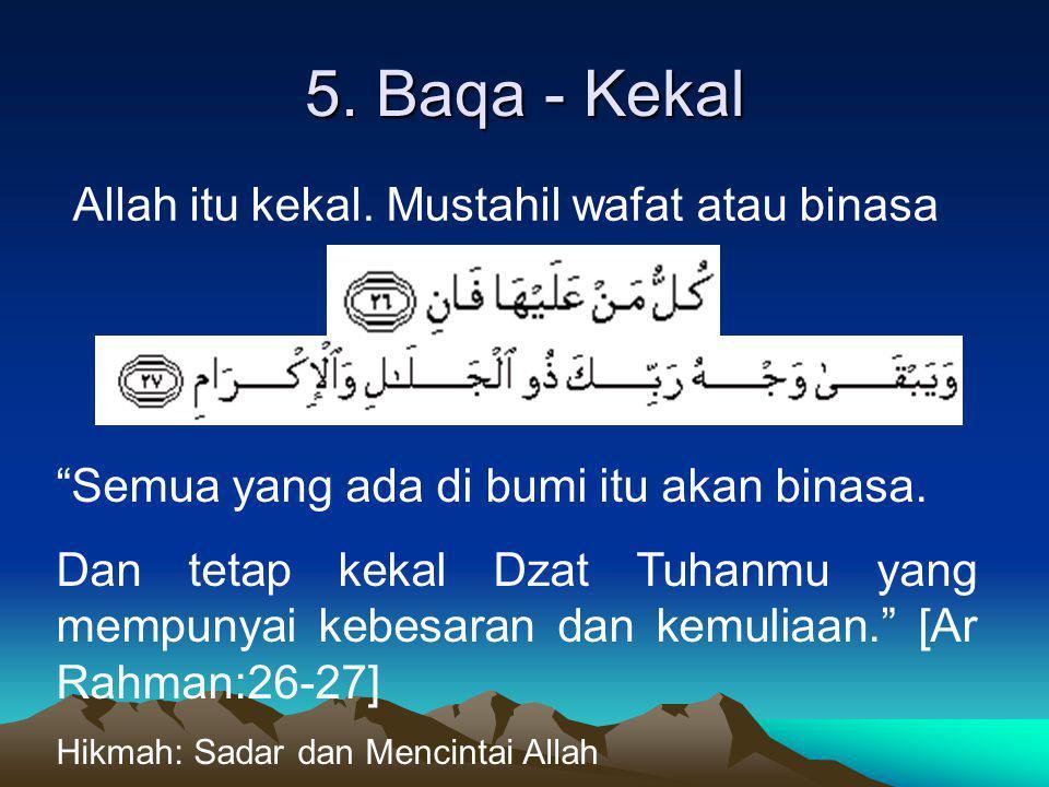 """5. Baqa - Kekal Allah itu kekal. Mustahil wafat atau binasa """"Semua yang ada di bumi itu akan binasa. Dan tetap kekal Dzat Tuhanmu yang mempunyai kebes"""