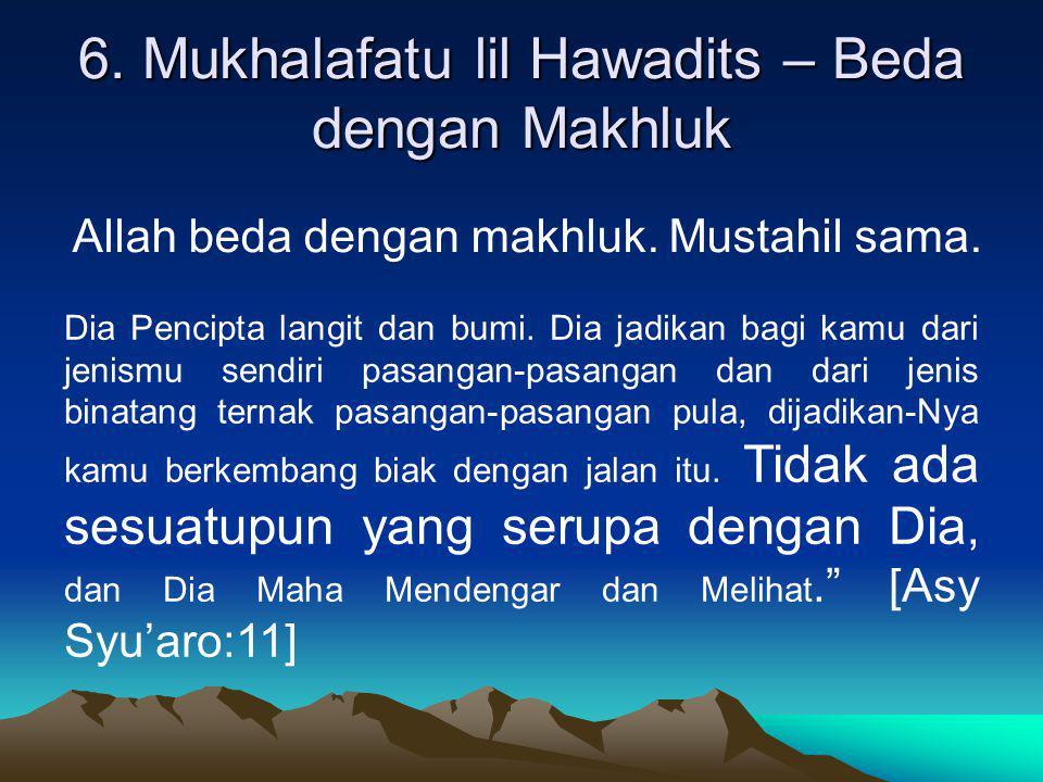 6. Mukhalafatu lil Hawadits – Beda dengan Makhluk Allah beda dengan makhluk. Mustahil sama. Dia Pencipta langit dan bumi. Dia jadikan bagi kamu dari j