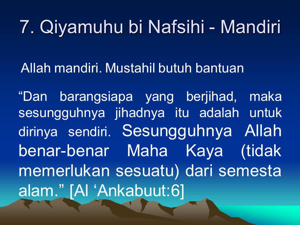 "7. Qiyamuhu bi Nafsihi - Mandiri Allah mandiri. Mustahil butuh bantuan ""Dan barangsiapa yang berjihad, maka sesungguhnya jihadnya itu adalah untuk dir"