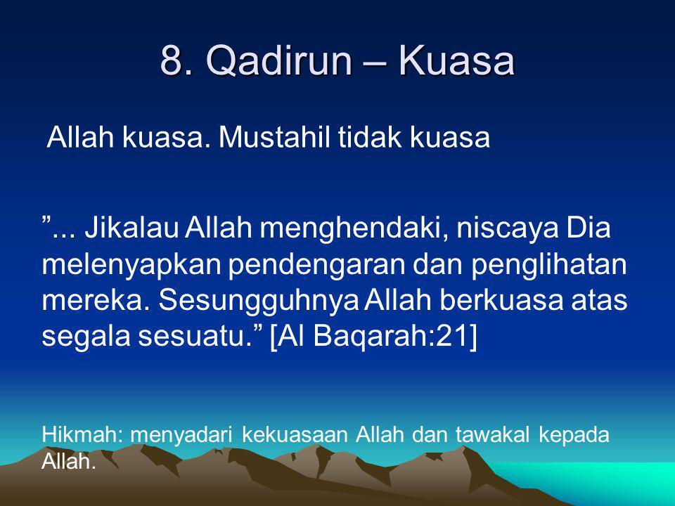 """8. Qadirun – Kuasa Allah kuasa. Mustahil tidak kuasa """"... Jikalau Allah menghendaki, niscaya Dia melenyapkan pendengaran dan penglihatan mereka. Sesun"""
