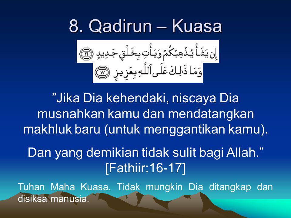 """8. Qadirun – Kuasa """"Jika Dia kehendaki, niscaya Dia musnahkan kamu dan mendatangkan makhluk baru (untuk menggantikan kamu). Dan yang demikian tidak su"""