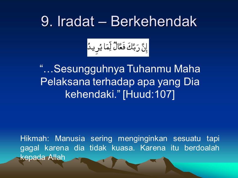 """9. Iradat – Berkehendak """"…Sesungguhnya Tuhanmu Maha Pelaksana terhadap apa yang Dia kehendaki."""" [Huud:107] Hikmah: Manusia sering menginginkan sesuatu"""