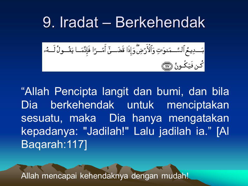 """9. Iradat – Berkehendak """"Allah Pencipta langit dan bumi, dan bila Dia berkehendak untuk menciptakan sesuatu, maka Dia hanya mengatakan kepadanya:"""