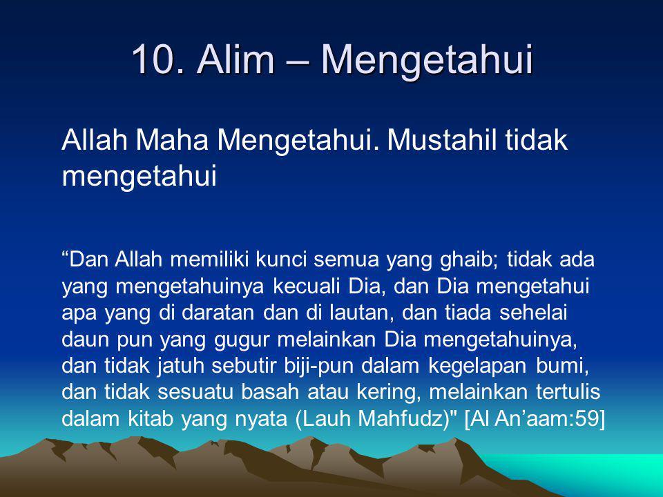 """10. Alim – Mengetahui Allah Maha Mengetahui. Mustahil tidak mengetahui """"Dan Allah memiliki kunci semua yang ghaib; tidak ada yang mengetahuinya kecual"""