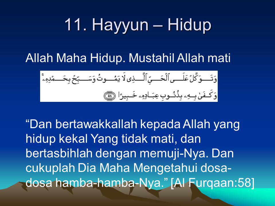 """11. Hayyun – Hidup Allah Maha Hidup. Mustahil Allah mati """"Dan bertawakkallah kepada Allah yang hidup kekal Yang tidak mati, dan bertasbihlah dengan me"""