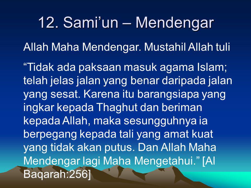 """12. Sami'un – Mendengar Allah Maha Mendengar. Mustahil Allah tuli """"Tidak ada paksaan masuk agama Islam; telah jelas jalan yang benar daripada jalan ya"""