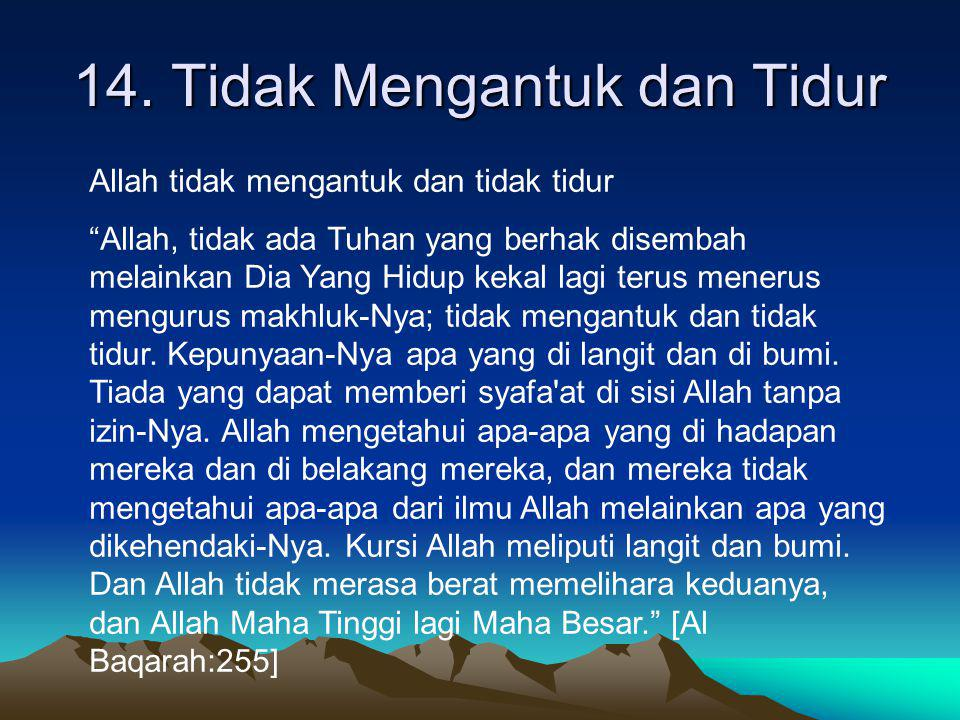 """14. Tidak Mengantuk dan Tidur Allah tidak mengantuk dan tidak tidur """"Allah, tidak ada Tuhan yang berhak disembah melainkan Dia Yang Hidup kekal lagi t"""