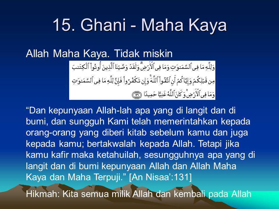 "15. Ghani - Maha Kaya Allah Maha Kaya. Tidak miskin ""Dan kepunyaan Allah-lah apa yang di langit dan di bumi, dan sungguh Kami telah memerintahkan kepa"