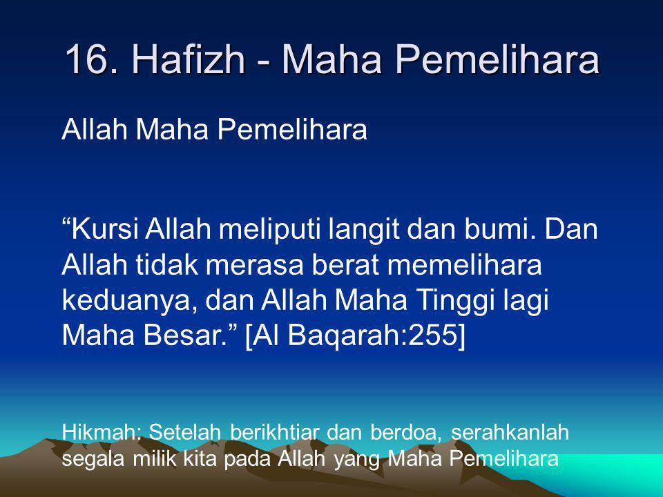 """16. Hafizh - Maha Pemelihara Allah Maha Pemelihara """"Kursi Allah meliputi langit dan bumi. Dan Allah tidak merasa berat memelihara keduanya, dan Allah"""