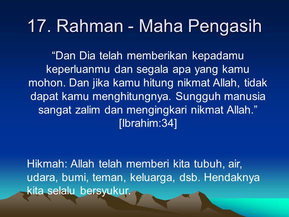 "17. Rahman - Maha Pengasih ""Dan Dia telah memberikan kepadamu keperluanmu dan segala apa yang kamu mohon. Dan jika kamu hitung nikmat Allah, tidak dap"