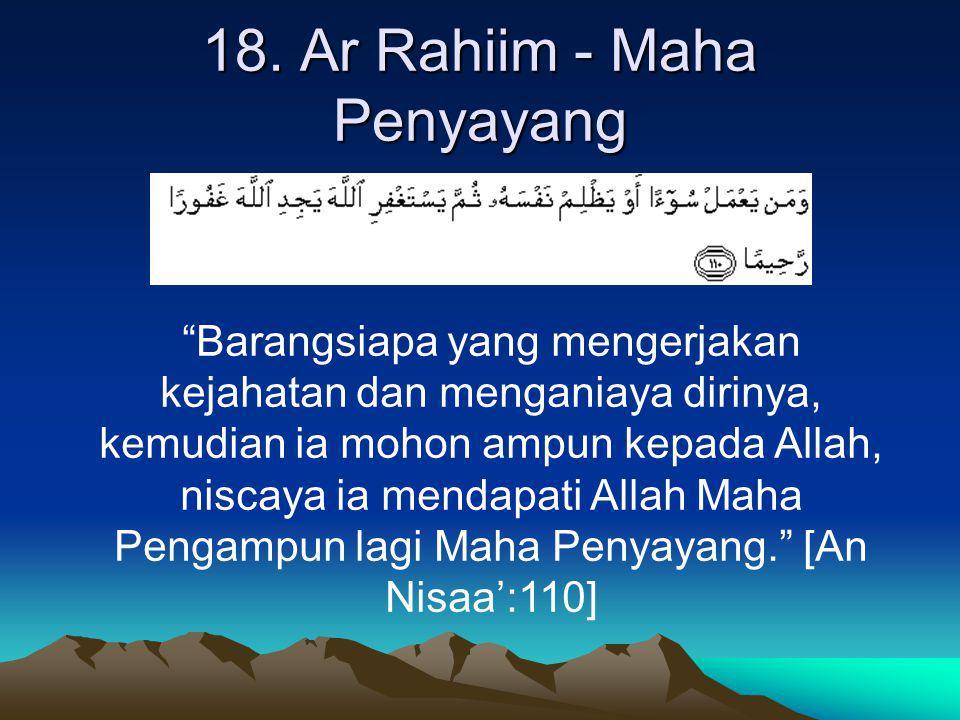"""18. Ar Rahiim - Maha Penyayang """"Barangsiapa yang mengerjakan kejahatan dan menganiaya dirinya, kemudian ia mohon ampun kepada Allah, niscaya ia mendap"""