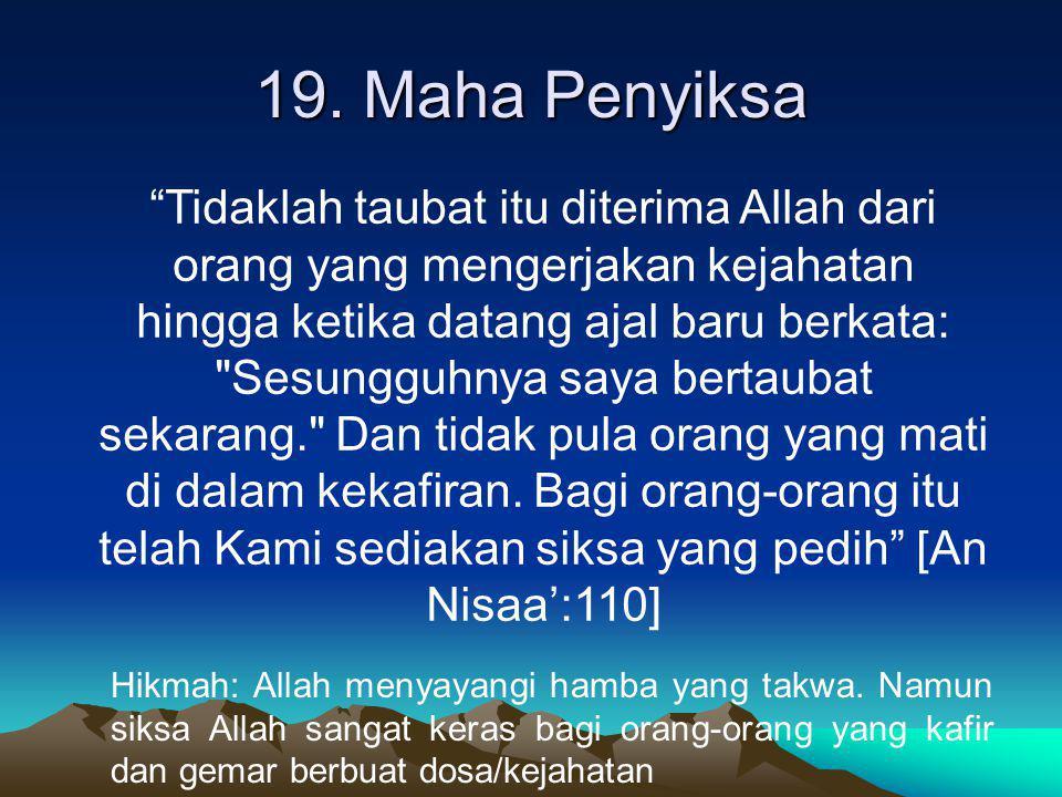"""19. Maha Penyiksa """"Tidaklah taubat itu diterima Allah dari orang yang mengerjakan kejahatan hingga ketika datang ajal baru berkata:"""