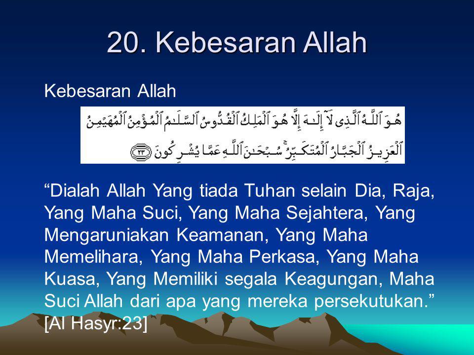 """20. Kebesaran Allah Kebesaran Allah """"Dialah Allah Yang tiada Tuhan selain Dia, Raja, Yang Maha Suci, Yang Maha Sejahtera, Yang Mengaruniakan Keamanan,"""