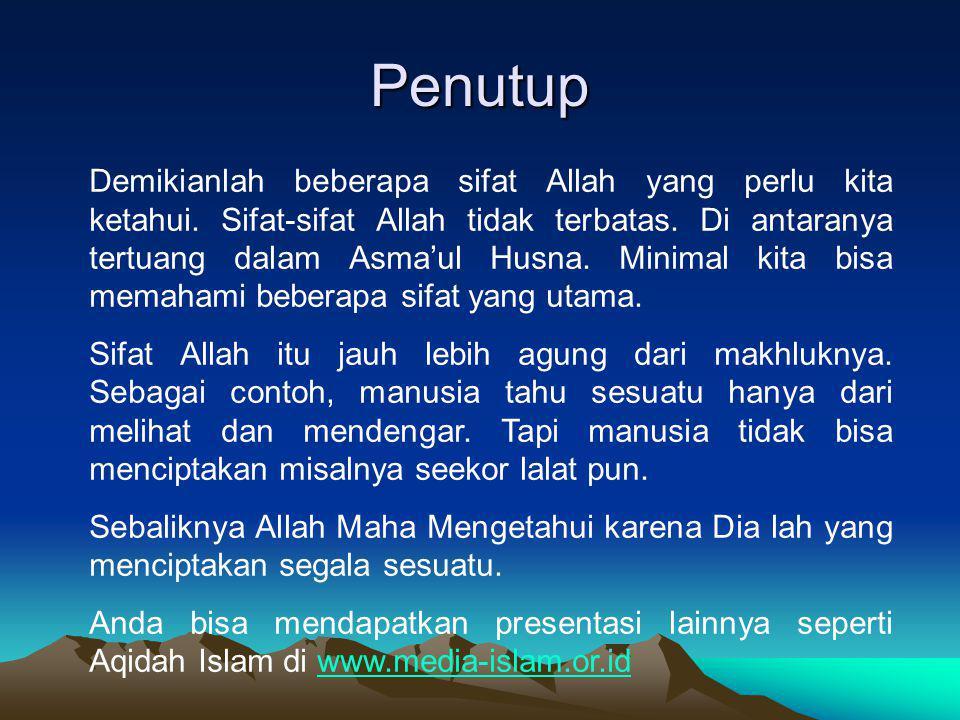 Penutup Demikianlah beberapa sifat Allah yang perlu kita ketahui. Sifat-sifat Allah tidak terbatas. Di antaranya tertuang dalam Asma'ul Husna. Minimal